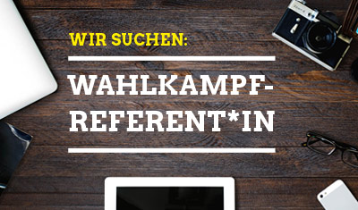 Wahlkampf-Referent*in gesucht!