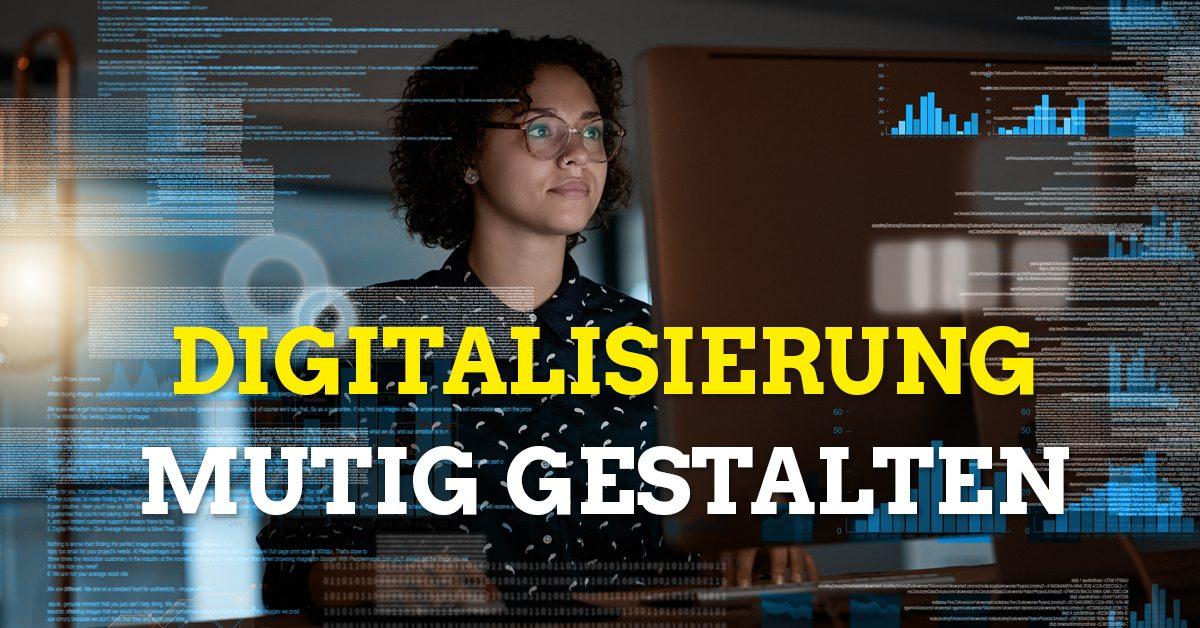 Digitalisierung mutig gestalten